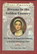 Dreams in the Golden Country The Diary of Zipporah Feldman, a Jewish Immigrant Girl