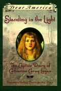 Standing in the Light The Captive Diary of Catherine Carey Logan