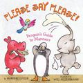 Please Say Please Penguin's Guide to Manners