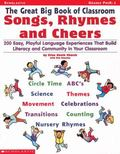 Great Big Book of Classroom Songs, Rhymes and Cheers 200 Easy, Playful Language Experiences ...