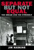 Separate but Not Equal The Dream and the Struggle