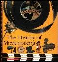 History of Moviemaking: Animation and Live-Action, from Silent to Sound, Black-And-White to ...