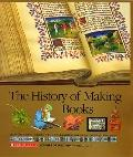 History of Making Books: From Clay Tablets, Papyrus Rolls, and Illuminated Manuscripts to th...