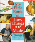 My First Book of how Things Are Made: Crayons, Jeans, Guitars, Peanut Butter, and More - Geo...
