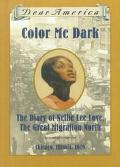 Color Me Dark The Diary of Nellie Lee Love, the Great Migration North, Chicago, Illinois, 1919