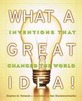 What a Great Idea Inventions That Changed the World