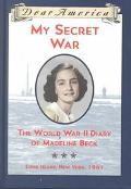 My Secret War The World War II Diary of Madeline Beck