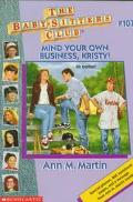Mind Your Own Business, Kristy!: (The Baby-Sitters Club Series #107)
