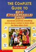 Complete Guide to The Baby-Sitters Club: Absolutely Positively Everything You've Always Want...