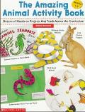 Amazing Animal Activity Book Dozens of Creative Hands-On Projects That Teach Across the Curr...