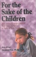 For the Sake of the Children How to Share Your Children With Your Ex-Spouse--In Spite of You...