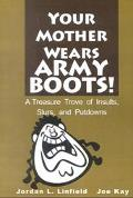 Your Mother Wears Army Boots A Treasure Trove of Insults, Slurs, and Putdowns