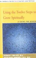 Using the Twelve Steps to Grow Spiritually A Guide for Women