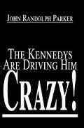 Kennedys Are Driving Him Crazy