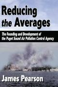 Reducing the Averages The Founding and Development of the Puget Sound Air Pollution Control ...