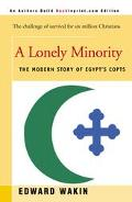 Lonely Minority The Modern Story of Egypt's Copts