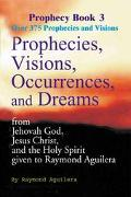 Prophecies, Visions, Occurrences, and Dreams From Jehovah God, Jesus Christ, and the Holy Sp...