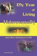My Year of Living Heterosexually And Other Adventures in Hell