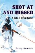 Shot at and Missed A Cody J. Bryan Mystery