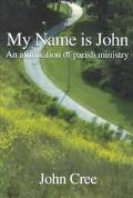 My Name Is John An Affirmation of Parish Ministry
