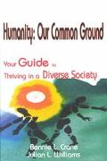 Humanity Our Common Ground  Your Guide to Thriving in a Diverse Society