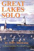 Great Lakes Solo Exploring the Great Lakes Coastline from the St. Lawrence Seaway to the Bou...