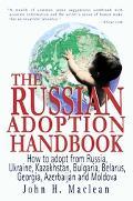 Russian Adoption Handbook How to Adpot from Russia, Ukraine, Kazakhstan, Bulgaria, Belarus, ...