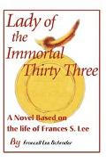 Lady of the Immortal Thirty Three A Novel Based on the Life of Frances S. Lee
