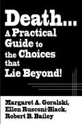 Death...a Practical Guide to the Choices That Lie Beyond