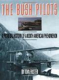 Bush Pilots A Pictorial History of a North American Phenomenon