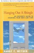 Hanging Out a Shingle An Insider's Guide to Starting Your Own Law Firm