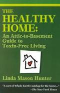 Healthy Home An Attic-To-Basement Guide to Toxin-Free Living