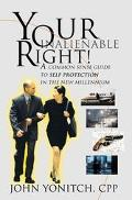 Your Inalienable Right A Common Sense Guide to Self Protection in the New Millennium