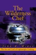 Wilderness Chef The Art and Craft of Lightweight Cooking
