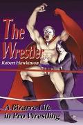 Wrestler A Bizarre Life in Pro Wrestling