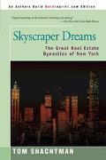 Skyscraper Dreams The Great Real Estate Dynasties of New York