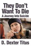 They Don't Want to Die A Journey into Suicide