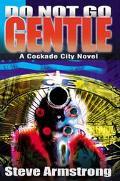 Do Not Go Gentle A Cockade City Novel