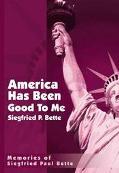 America Has Been Good to Me Memories of Siegfried Paul Bette