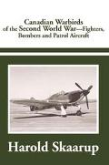 Canadian Warbirds of the Second World War Fighters, Bombers and Patrol Aircraft