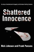 Shattered Innocence A Story of Adolescent Tragedy and Broken Family Dreams