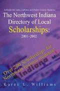 Northwest Indiana Directory of Local Scholarships, 2001-2002 A Guide for Lake, Laporte and P...