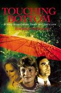 Touching Bottom A Story About Cancer, Death, and God's Love