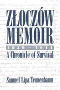 Zloczow Memoir 1939-1944 A Chronicle of Survival