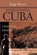 Rediscovering Cuba A Personal Memoir