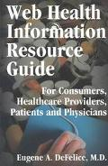 Web Health Information Resource Guide For Consumers, Healthcare Providers, Patients and Phys...