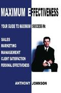 Maximum Effectiveness Your Guide to Maximum Success in Sales, Marketing, Management, Client ...