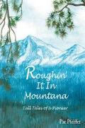 Roughin' It in Montana Tall Tales of a Pioneer