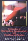 Introduction to Business Data Communications With Broadband and Wireless
