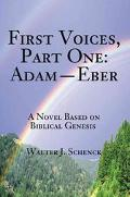 First Voices, Adam Eber A Novel Based on Biblical Genesis